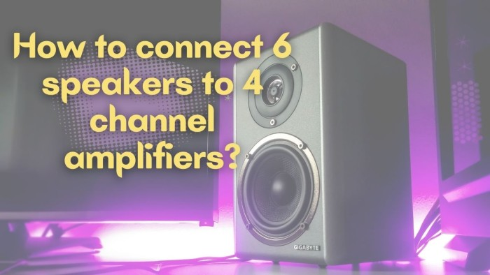 How to connect 6 speakers to 4 channel amplifier