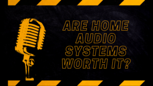 Are home audio systems worth it