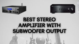 Best Stereo amplifier with subwoofer output