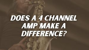Does a 4 channel amp make a difference